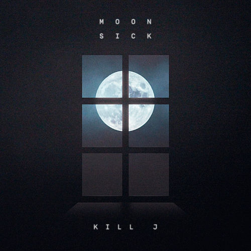 Moon Sick by Kill J