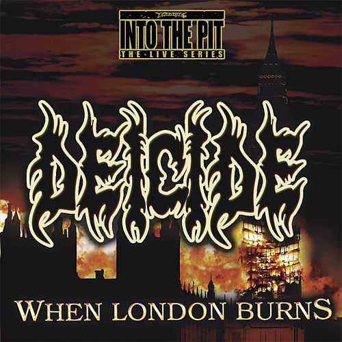 When London Burns (Into the Pit the Live Series) by Deicide