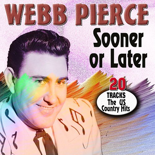 Sooner or Later the Us Country Hits Cd3 (20 Tracks The US Country Hits) by Webb Pierce