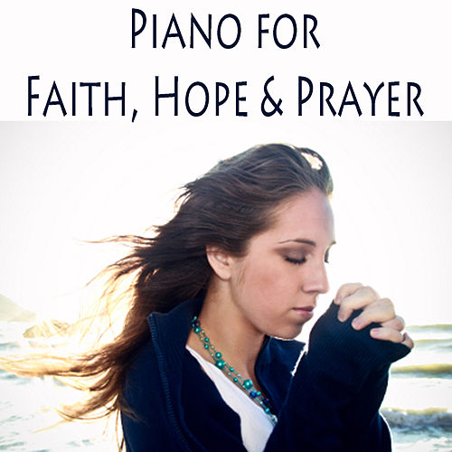 Piano for Faith, Hope & Prayer by Christian Hymns