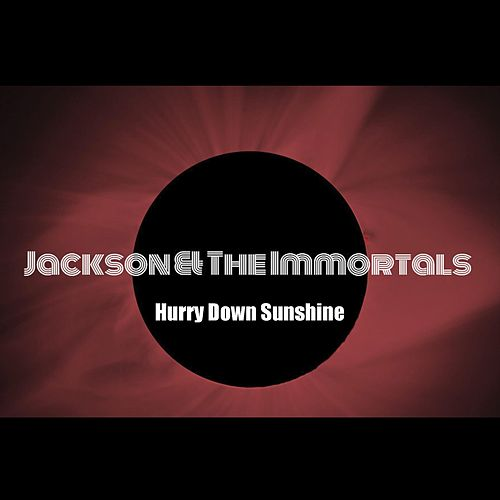 Hurry Down Sunshine by Jackson and the Immortals