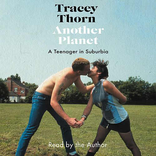 Another Planet - A Teenager in Suburbia (Unabridged) by Tracey Thorn