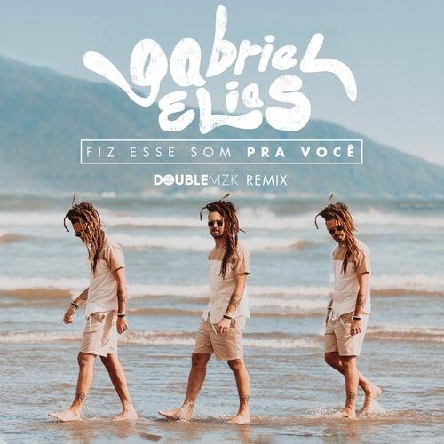 Fiz Esse Som Pra Você (Double MZK Remix) by Gabriel Elias