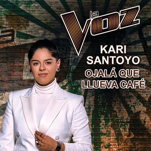 Ojalá Que Llueva Café (La Voz US) von Kari Santoyo