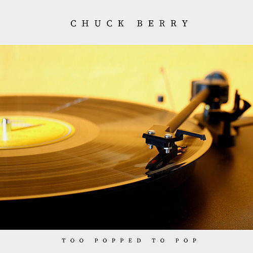 Too Popped to Pop (Pop) by Chuck Berry