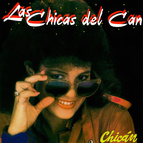 Chican de Las Chicas Del Can