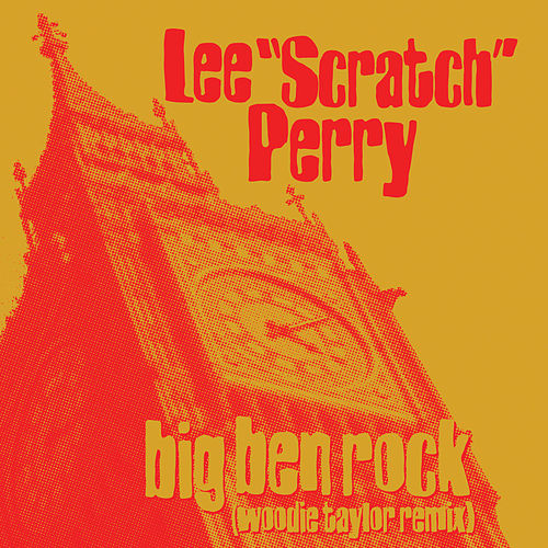 Big Ben Rock (Woodie Taylor Remix) by Lee 'Scratch' Perry