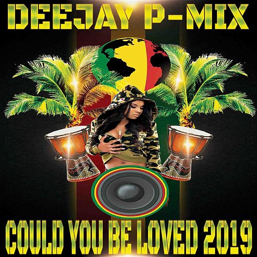 Could You Be Loved 2019 de Deejay P-Mix