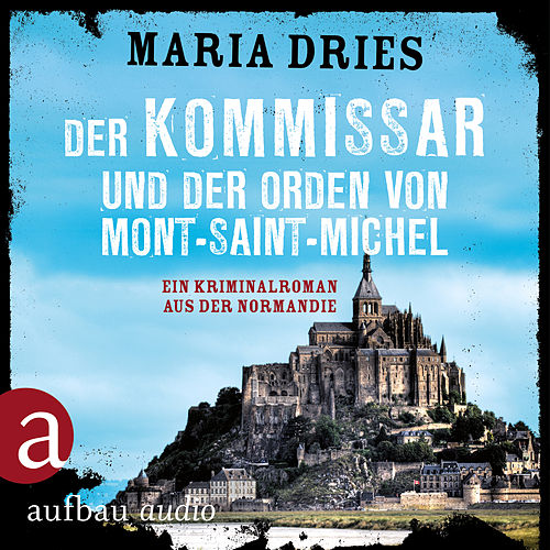 Der Kommissar und der Orden von Mont-Saint-Michel - Kommissar Philippe Lagarde - Ein Kriminalroman aus der Normandie, Band 3 (Ungekürzt) von Maria Dries