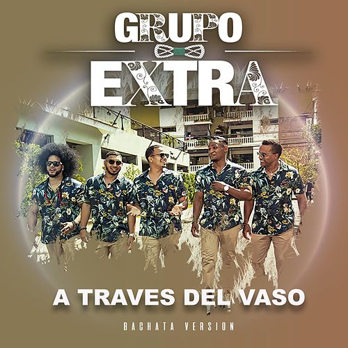 A Traves del Vaso (Bachata Version) de Grupo Extra