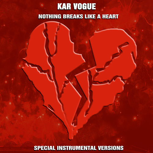Nothing Breaks Like A Heart (Special Instrumental Versions) von Kar Vogue