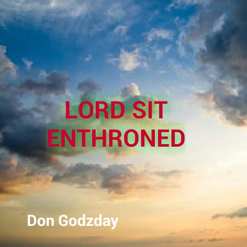 Lord Sit Enthroned by Don Godzday
