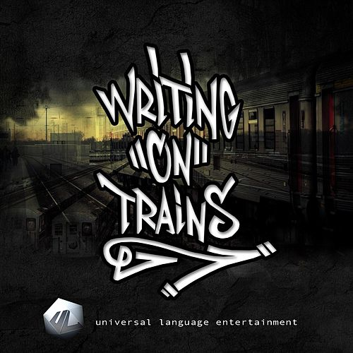 Writing on Trains (feat. Buddhakai, Windchill, Small Hands, DJ Gadjet, 5ve & Zoe Simone) by Universal Language