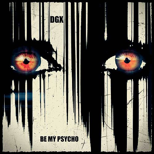 Be My Psycho by Dgx