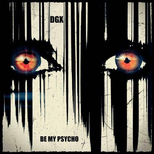 Be My Psycho by Dgx