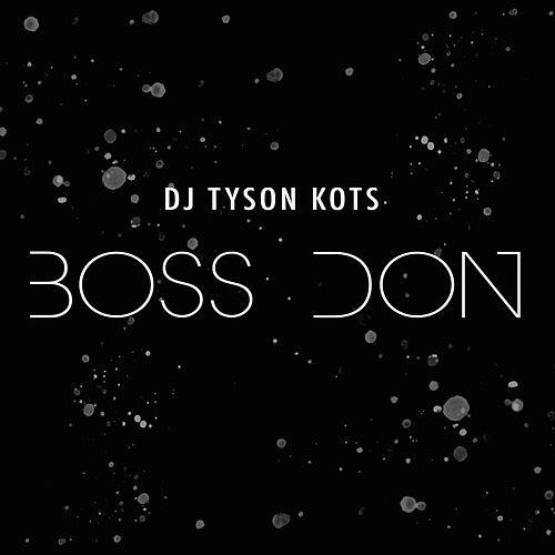 Boss Don by DJ Tyson KOTS