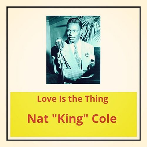 Love Is the Thing de Nat King Cole