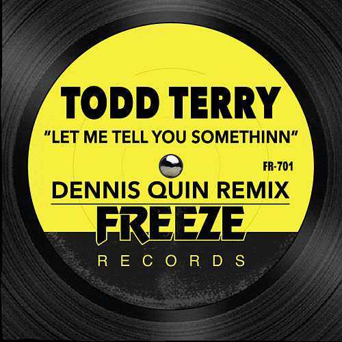 Let Me Tell You Somethinn (Dennis Quin Remix) by Todd Terry