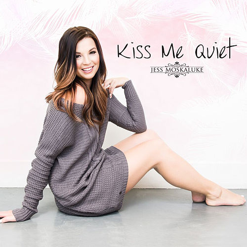 Kiss Me Quiet by Jess Moskaluke