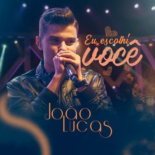 Eu Escolhi Você (Ao Vivo) von João Lucas