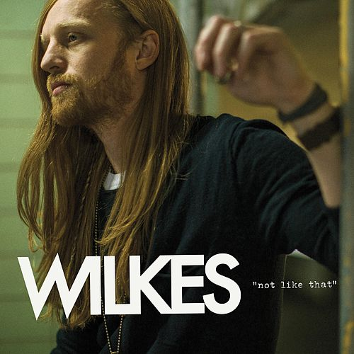 Not Like That by Wilkes