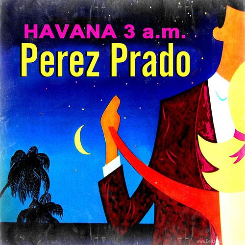 Havana, 3 a.m. (An Album of Mambos) by Perez Prado