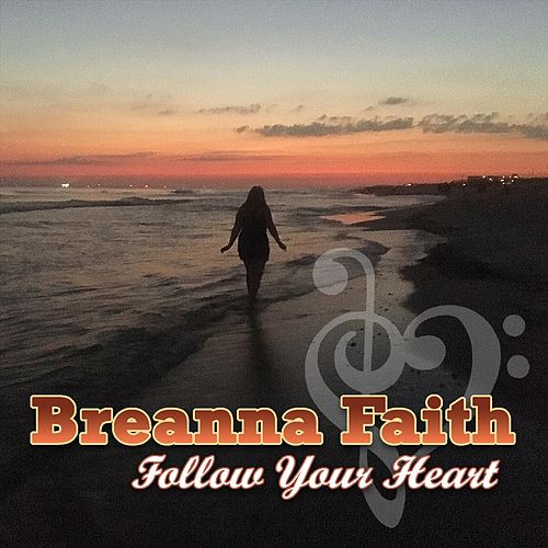 Follow Your Heart by Breanna Faith