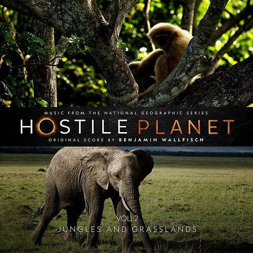 Hostile Planet (Music from the National Geographic Series), Vol. 2 by Benjamin Wallfisch