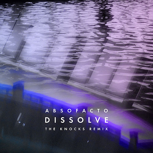 Dissolve (The Knocks Remix) by Absofacto