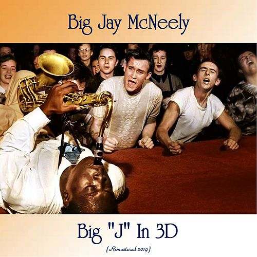 Big 'J' In 3D (Remastered 2019) by Big Jay McNeely