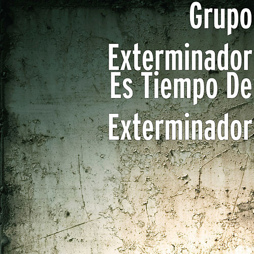 Es Tiempo De Exterminador de Grupo Exterminador
