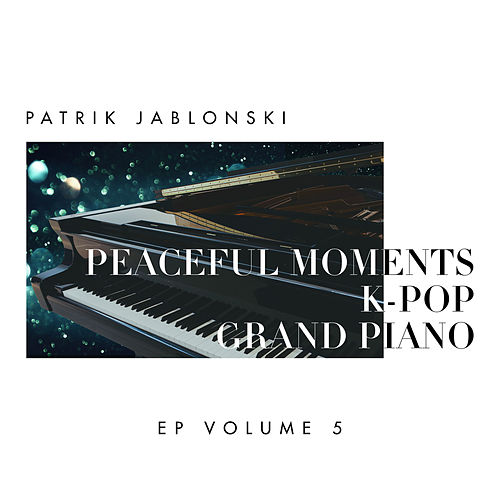 Peaceful Moments K-Pop: Grand Piano Volume 5 by Patrik Jablonski