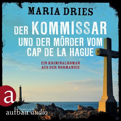 Der Kommissar und der Mörder vom Cap de la Hague - Kommissar Philippe Lagarde - Ein Kriminalroman aus der Normandie, Band 4 (Ungekürzt) von Maria Dries