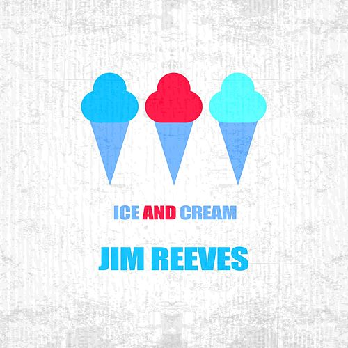 Ice And Cream by Jim Reeves