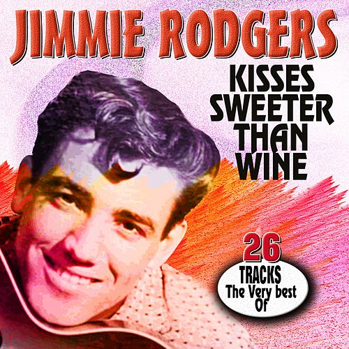 Kisses Sweeter Than Wine (The Very Best Of) by Jimmie Rodgers
