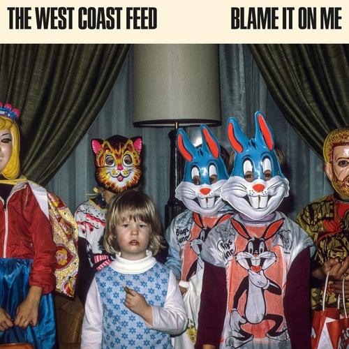 Blame It on Me von The West Coast Feed