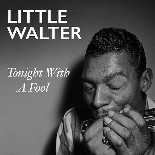 Tonight With A Fool de Little Walter
