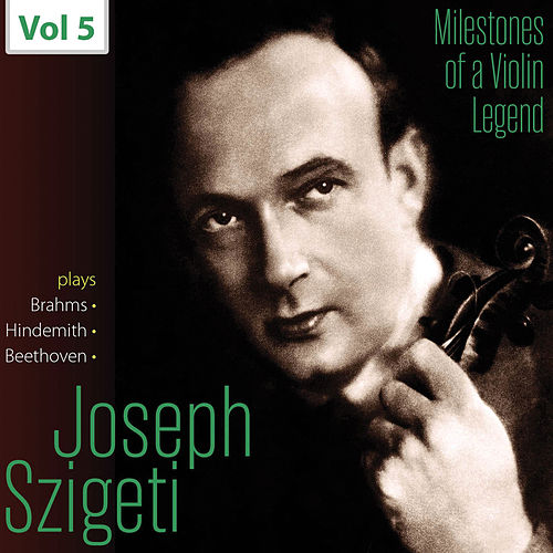 Milestones of a Violin Legend: Joseph Szigeti, Vol. 5 de Joseph Szigeti