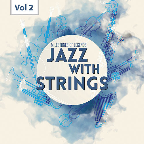 Milestones of  Legends - Jazz With Strings, Vol. 2 de Various Artists