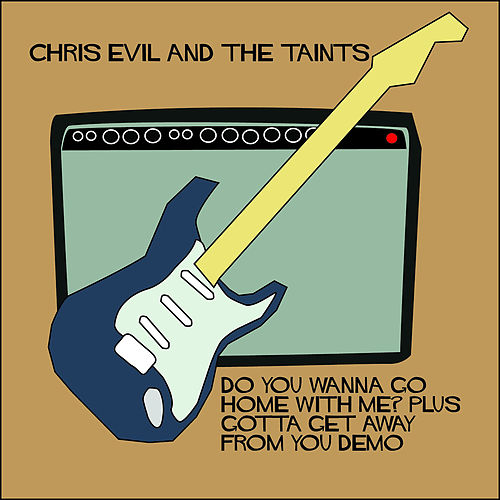 Do You Wanna Go Home with Me? von Chris Evil and the Taints