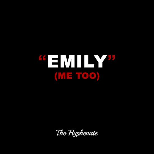 Emily (Me Too) by The Hyphenate