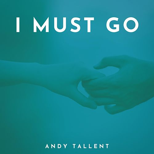 I Must Go by Andy Tallent