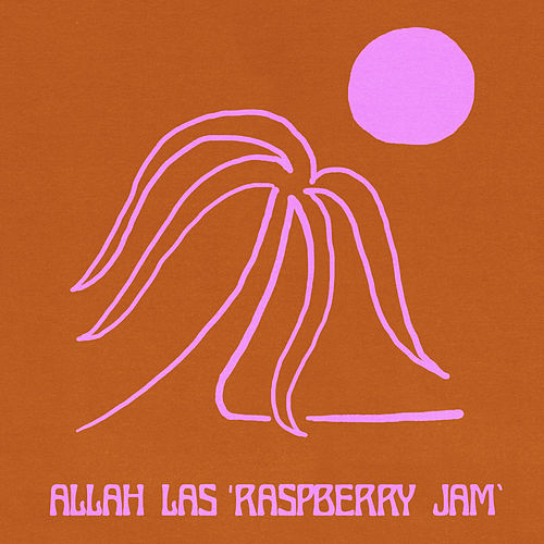 Raspberry Jam by Allah-Las