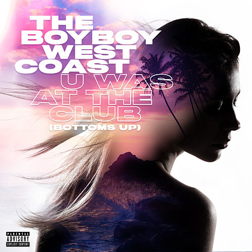 U Was At The Club (Bottoms Up) by The Boyboy Westcoast