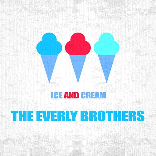 Ice And Cream by The Everly Brothers