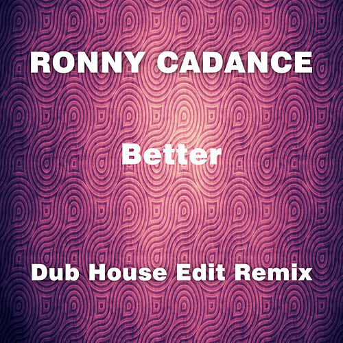 Better (Dub House Edit Remix) von Rony Cadance