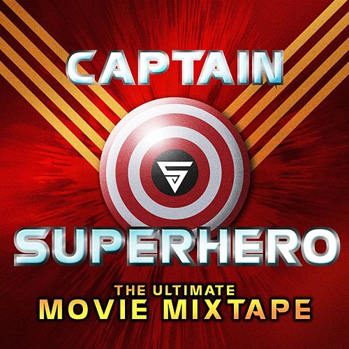 Captain Superhero: The Ultimate Movie Mixtape by Various Artists