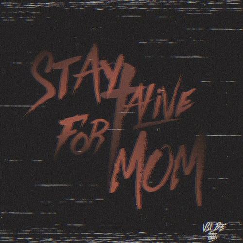 Stay Alive For Mom von Vslbe