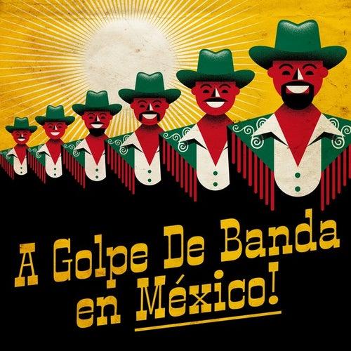 A golpe de banda en México! de Various Artists