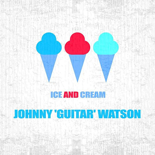 Ice And Cream von Johnny 'Guitar' Watson